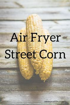 Air Fryer Street Corn
