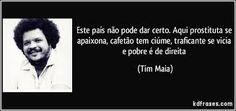 *Por Via Das Dúvidas*: Máximas Do Tim Maia * Antonio Cabral Filho - Rj
