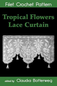 Tropical Flowers Lace Curtain Filet Crochet Pattern designed by Mary E. Fitch in 1920                                                                                                                                                     More