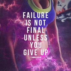 Failure is not final unless you give up. #fitness #motivation Sport Motivation, Fitness Motivation Quotes, Health Motivation, Weight Loss Motivation, Workout Motivation, Fitness Inspiration Quotes, Motivation Inspiration, Skinny Inspiration, Daily Inspiration