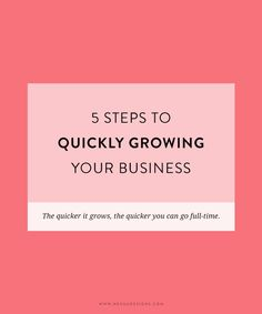 5 steps to quickly growing your business | freelance | entrepreneur | small creative business