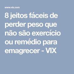 8 jeitos fáceis de perder peso que não são exercício ou remédio para emagrecer - VIX