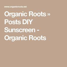 Organic Roots » Posts DIY Sunscreen - Organic Roots