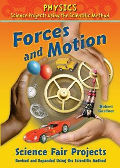 Forces and Motion Science Fair Projects (Physics Science Projects Using the Scientific Method) by Robert Gardner. $34.60