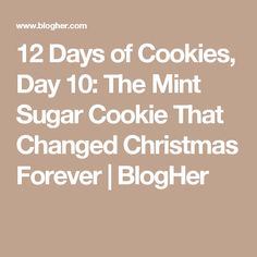 12 Days of Cookies, Day 10: The Mint Sugar Cookie That Changed Christmas Forever | BlogHer