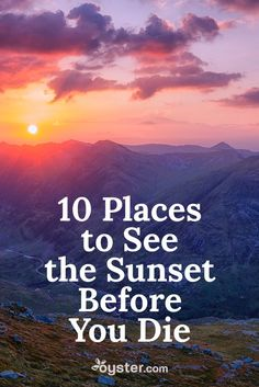 As displays of the earth's awesome natural beauty go, sunsets are up there with the greatest things ever – right next to rainbows. But not all sunsets were created equal; from the urban to the wild, here are 10 amazing places to watch the sunset before you die.