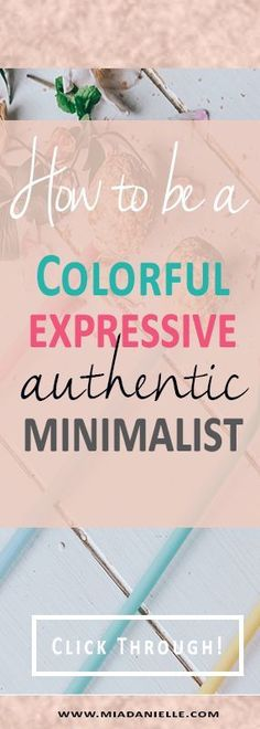 How to be a colorful expressive authentic minimalist