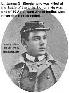 Lt. James Sturgis, AKA Jack Sturgis, who was killed at the Battle of the Little Bighorn