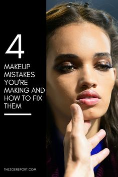 4 Makeup Mistakes You're Making And How To Fix Them