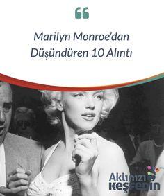 Marilyn Monroe'dan Düşündüren 10 Alıntı.  #Marilyn #Monroe hep aptal sarışın rolünü #oynamış #olmasına karşın, hepimiz onun #gerçekten zeki bir kadın #olduğunu #biliriz.