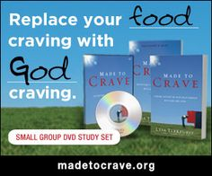 Replace your food craving with God craving: Made to Crave, Lysa TerKeurst