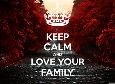 keep calm and love your family - Google zoeken