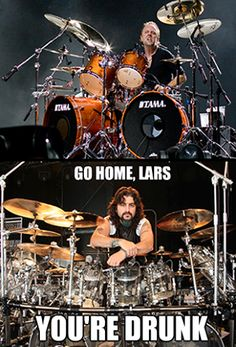 Don't worry Lars, at least you're not in Avenged Sevenfold like Mike Portnoy. Hahah