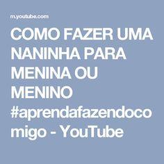 COMO FAZER UMA NANINHA PARA MENINA OU MENINO  #aprendafazendocomigo - YouTube