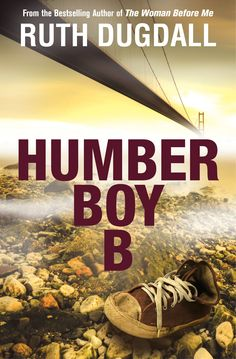 Humber Boy B by Ruth Dugdall, published by Legend Press 1st April 2015