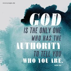 God is the only one who has the authority to tell you who are, my friend! #LiveFreeLoveWell BrokenChainsIntl.com