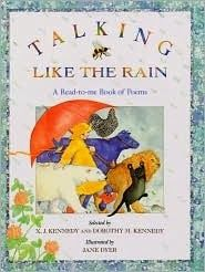 Talking Like the Rain edited by X.J. and Dorothy Kennedy, illustrated by Jane Dyer.   Love this book!