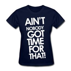Sweet Brown - Ain't Nobody Got Time For That Women's T-Shirts - I hope she makes some money on all this stuff.