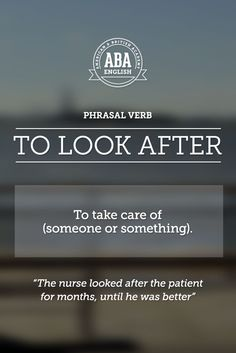 "New English #Phrasal #Verb: ""To look after"" means to take care of (someone or something),  #esl"