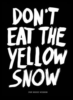 """""""Don't eat the yellow snow"""" Pop Music Wisdom. Poster exhibition in Zürich by Marcus Kraft. #poster #design #blackwhite"""