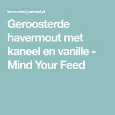 Geroosterde havermout met kaneel en vanille - Mind Your Feed