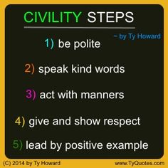 Ty Howard's Quotes on Civility. Quotes on Manners. Share Ty Howard's Quotes on Civility and Manners. Civility Quotes by Famous People. Respect Quotes, Kindness Quotes, Leadership Quotes, Positive Quotes, Motivational Quotes, Inspirational Quotes, Employee Engagement Quotes, Manners Quotes, Workplace Quotes