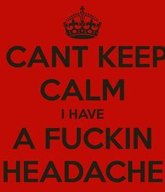 cant-keep-calm-i-have-a-fuckin-headache.png (600×700)
