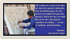 The sculptor of a work of art does not derive his greatest satisfaction from the finish piece. It is the process of creation that gives him pleasure. That is the way we would like you to view your physical experience of creating - as one of continual, joyful becoming. *Abraham-Hicks Quotes (AHQ1867)