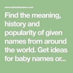 Find the meaning, history and popularity of given names from around the world. Get ideas for baby names or discover your own name's history. Writing Resources, Writing Skills, Writing Tips, Baby Names And Meanings, Names With Meaning, Name Games, Character Names, Girl Names, Creative Writing
