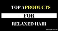 Top 5 Relaxed Hair Regimen Products You Should Be Using