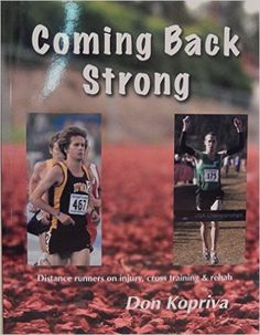 Coming Back Strong - Distance Runners on Injury, Cross Training & Rehab: 9781450734844: Amazon.com: Books