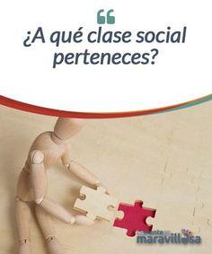 ¿A qué clase social perteneces?  Constantemente escuchamos hablar de clases sociales: la clase alta, la clase baja, la clase trabajadora, etc., pero ¿qué son las clases sociales? ¿Cómo se forma una clase social? Lo cierto es que las personas interactuamos en diferentes espacios.