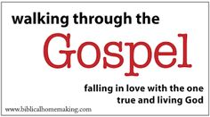 Biblical Homemaking: walking through the gospel: study list and resources