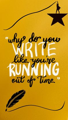 Why Do Write Like You're Running Out Of Time Hamilton Wallpaper