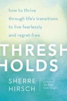 Thresholds : how to thrive through life's transition to live fearlessly and regre-free