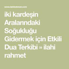 iki kardeşin Aralarındaki Soğukluğu Gidermek için Etkili Dua Terkibi » ilahi rahmet Allah, Prayers, Cancer, Sultan, Deen, Model, Crafts, Instagram, Pretty Words
