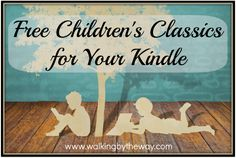200+ FREE Children's Classics for Your Kindle | Walking by the Way