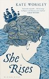 She Rises by Kate Worsley - a breathtakingly accomplished story and a gripping search for identity and survival.