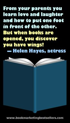 When books are opened, you discover you have wings! — Helen Hayes, actress…