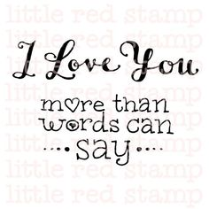 I Love You More than words can say Digital Stamp by LittleRedStamp Morning Love Quotes, True Love Quotes, Romantic Love Quotes, Life Quotes, More Than Words, Love You More Than, Good Night I Love You, Handwritten Text, Silence Quotes