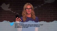 There are people who think Julia Roberts is hot! Her gigantic mouth looks like it will devour an elephant in one bite. Celebrity Mean Tweets, Celebrities Read Mean Tweets, Celebrities Reading, Hollywood Celebrities, Celebrity News, Gemeiner Humor, Mean Humor, Something Awful, Words Hurt