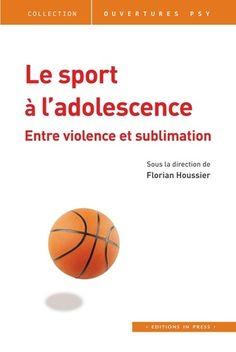 Le sport à l'adolescence. Entre violence et sublimation - Florian Houssier Lien Social, Direction, Sports, Jean Marie, Cgi, Teen, Livres, Psychology, Hs Sports