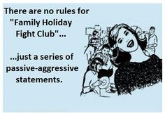 """There are no rules for """"Family Holiday Fight Club"""" ...for more ecards, you can check out my board here: http://www.pinterest.com/rustyfox7/ecards-not-group-board/"""