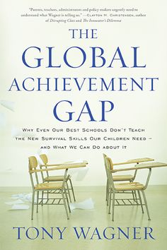 The Global Achievement Gap: Why Even Our Best Schools Don't Teach the New Survival Skills Our Children Need—and What We Can Do About It:Amazon:Kindle Store
