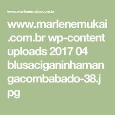www.marlenemukai.com.br wp-content uploads 2017 04 blusaciganinhamangacombabado-38.jpg