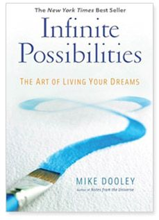 Infinite Possibilities: The Art of Living Your Dreams: Mike Dooley: Love this book. I have the audio version, & have listened to it at least 6 times. Mike Dooley, Books To Read, My Books, Life Changing Books, Wit And Wisdom, Beyond Words, Inspirational Books, Inspiring Quotes, Art Of Living