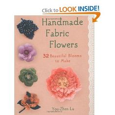Amazon.com: Handmade Fabric Flowers: 32 Beautiful Blooms to Make (9781250009029): You-Zhen Lu: Books