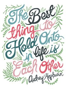 The best thing to hold onto in life is each other. @Audrey Hepburn #quote