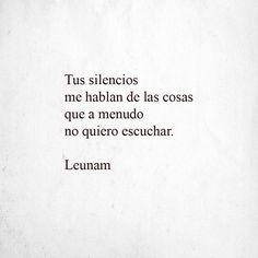Tus silencios me hablan de las cosas que a menudo no quiero escuchar. –Leunam