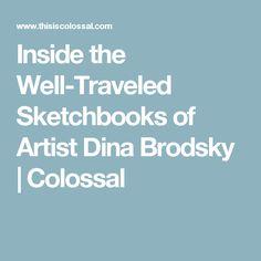 Inside the Well-Traveled Sketchbooks of Artist Dina Brodsky | Colossal